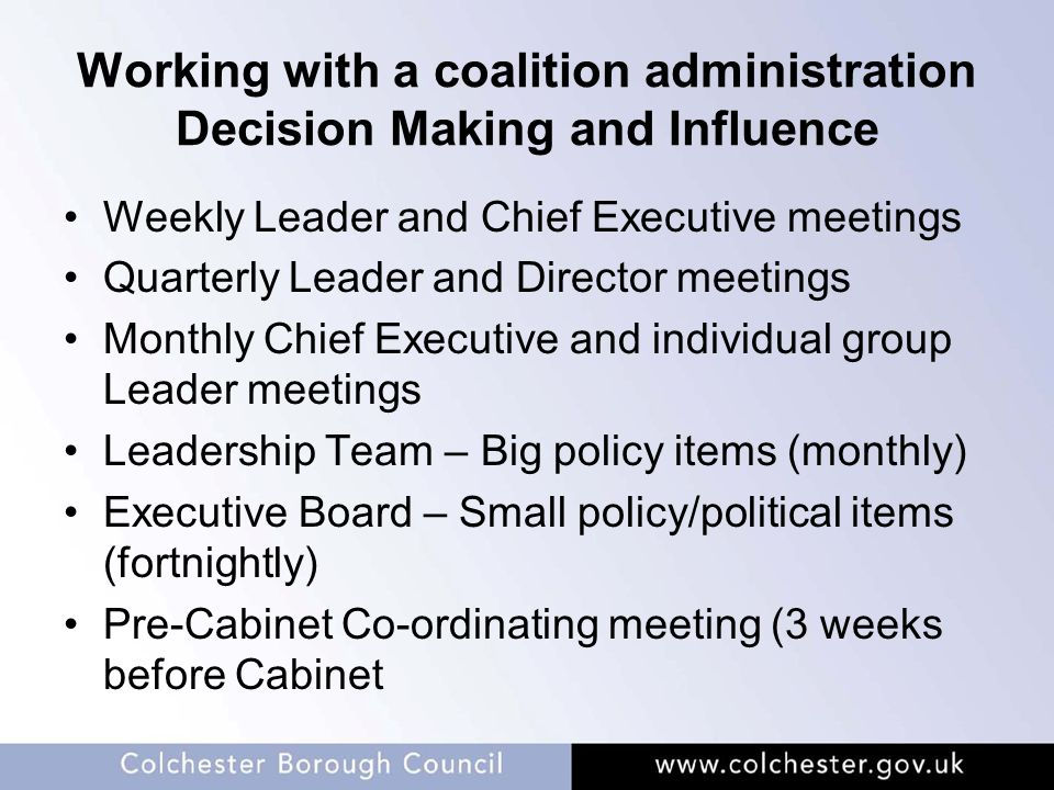 Working with a coalition administration Decision Making and Influence Weekly Leader and Chief Executive meetings Quarterly Leader and Director meeting
