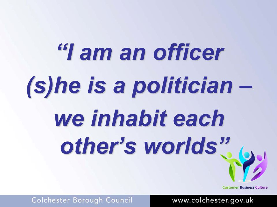 """I am an officer (s)he is a politician – we inhabit each other's worlds"""
