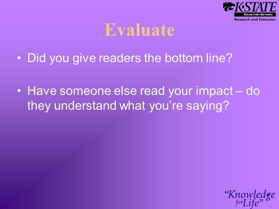Evaluate Did you give readers the bottom line.