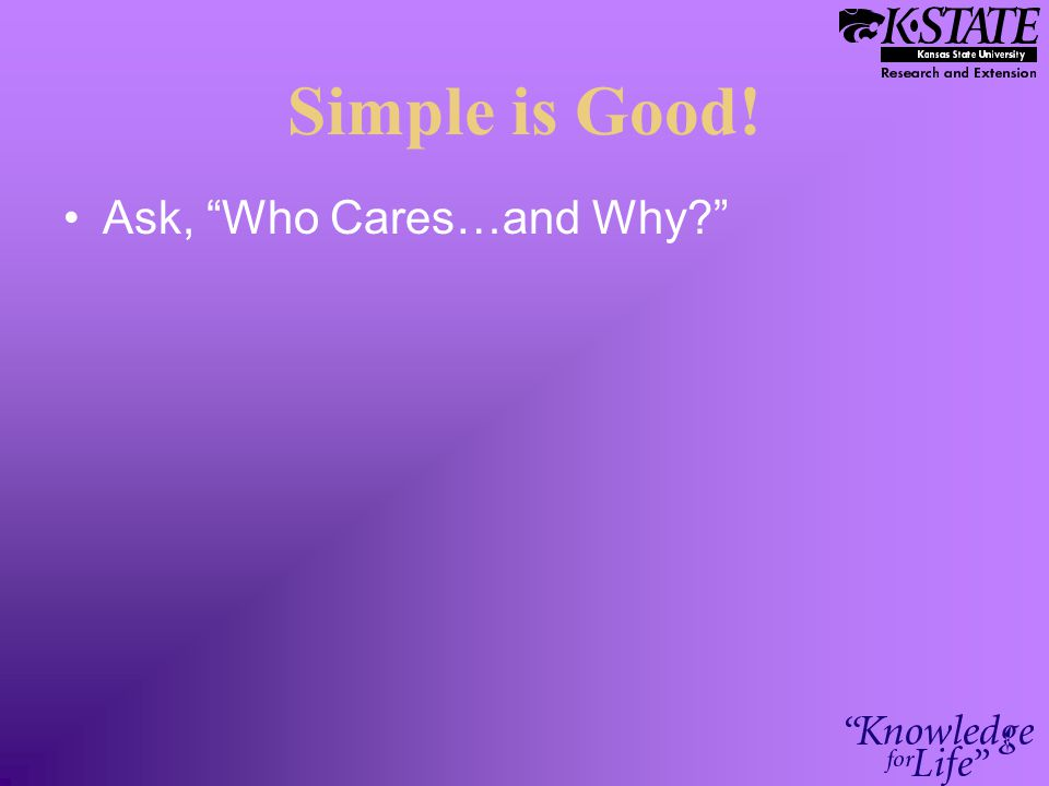 Simple is Good! Ask, Who Cares…and Why