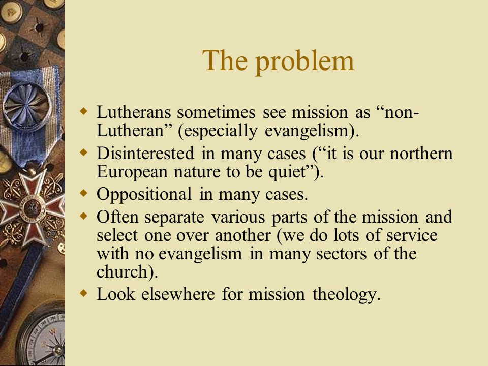 Luther Has A Mission Theology  It is simple and it is clear  Premise: Look to Luther's simple works and he will be the clearest and most concise  What to Look for and Expect in the Gospels  It includes evangelism!!