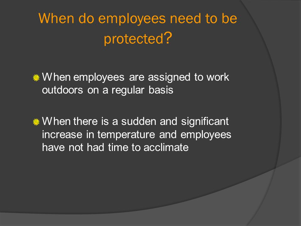 When do employees need to be protected ? When employees are assigned to work outdoors on a regular basis When there is a sudden and significant increa