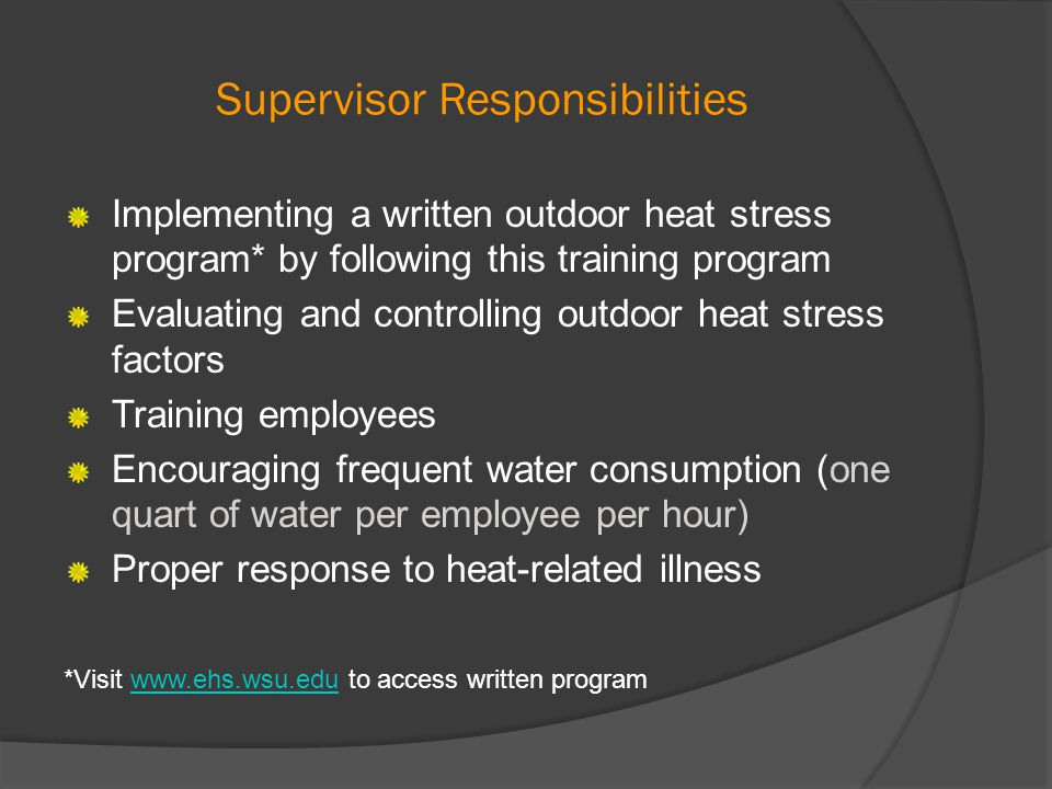 Employee Responsibilities Monitoring personal factors for heat- related illness Frequently drinking water Reporting signs and symptoms of heat- related illness to their supervisor