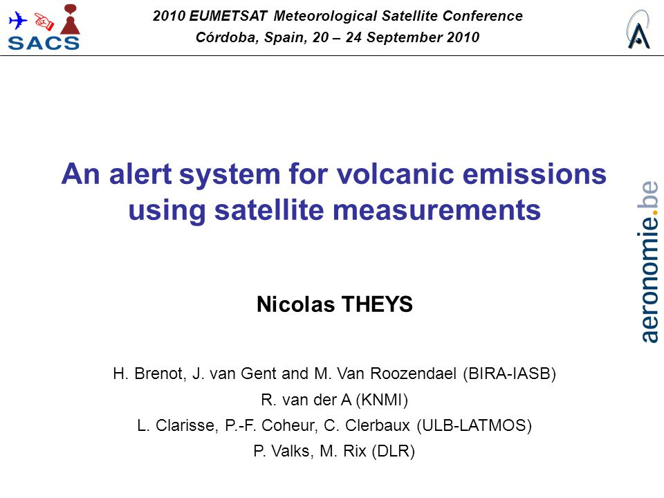 An alert system for volcanic emissions using satellite measurements Nicolas THEYS H. Brenot, J. van Gent and M. Van Roozendael (BIRA-IASB) R. van der