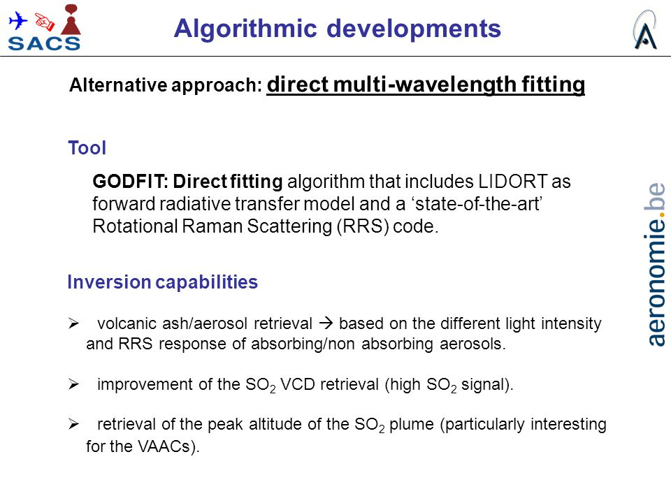 Algorithmic developments Tool GODFIT: Direct fitting algorithm that includes LIDORT as forward radiative transfer model and a 'state-of-the-art' Rotat