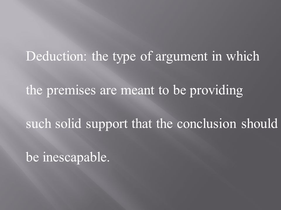Induction: the type of argument in which the conclusion is supposed to follow from the premise(s) with probability.