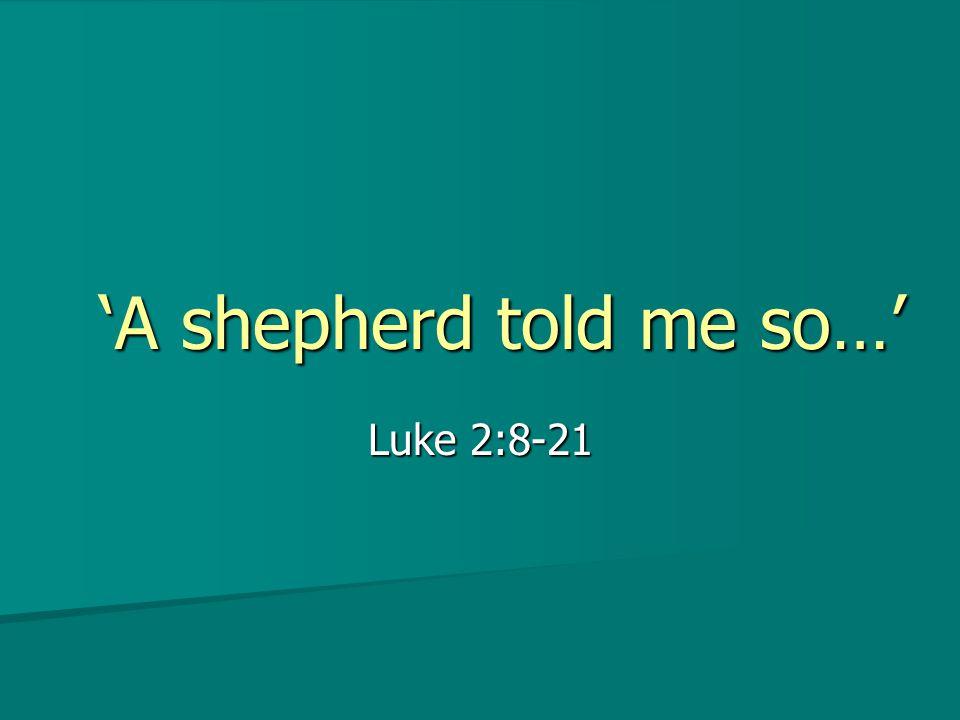 'A shepherd told me so…' Luke 2:8-21