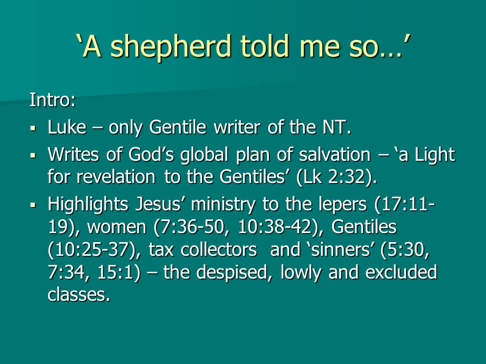 'A shepherd told me so…' Intro:  Luke – only Gentile writer of the NT.