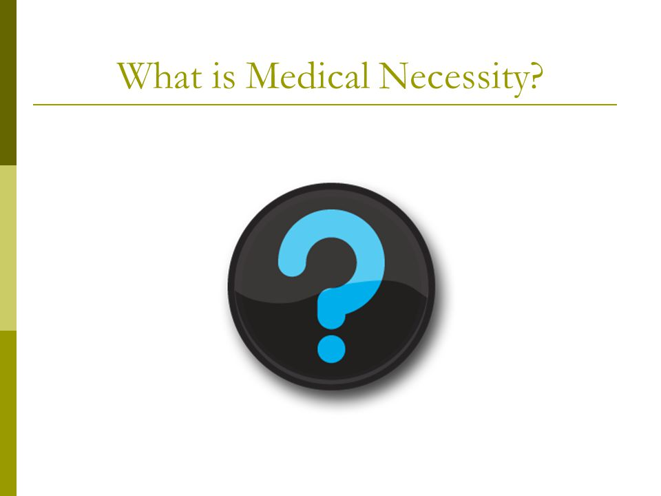 What is Medical Necessity