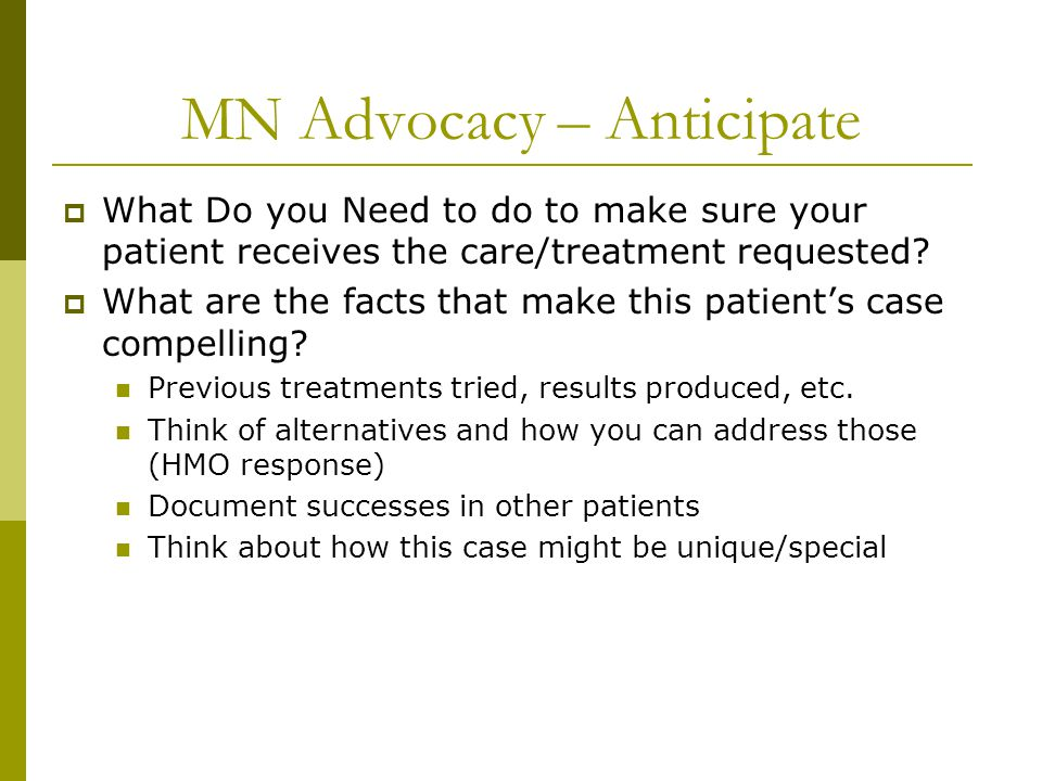 MN Advocacy – Anticipate  What Do you Need to do to make sure your patient receives the care/treatment requested.