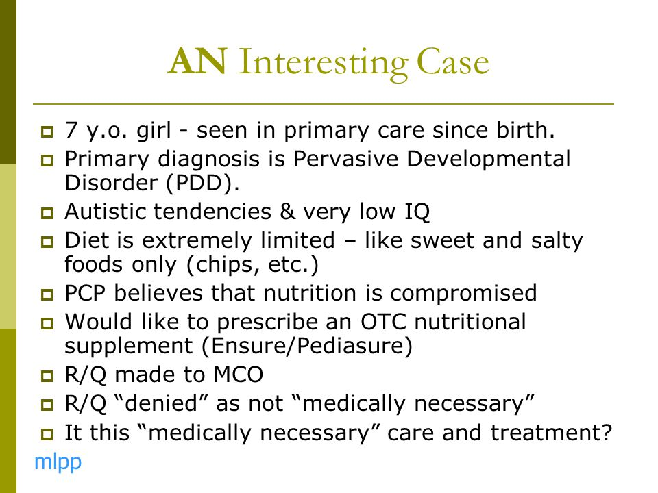  7 y.o. girl - seen in primary care since birth.  Primary diagnosis is Pervasive Developmental Disorder (PDD).  Autistic tendencies & very low IQ 