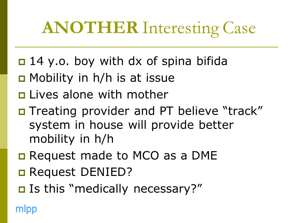 """ 14 y.o. boy with dx of spina bifida  Mobility in h/h is at issue  Lives alone with mother  Treating provider and PT believe """"track"""" system in hou"""