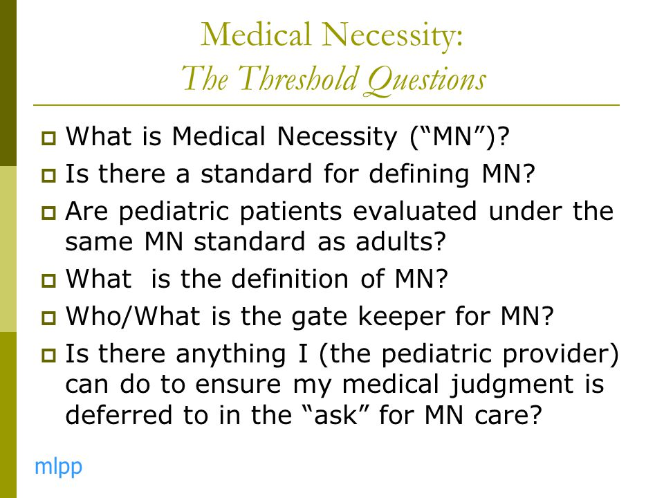 Medical Necessity: The Threshold Questions  What is Medical Necessity ( MN ).