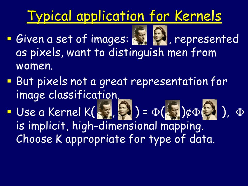  Given a set of images:, represented as pixels, want to distinguish men from women.
