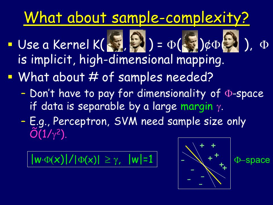  Use a Kernel K (, ) =  ( ) ¢  ( ),  is implicit, high-dimensional mapping.