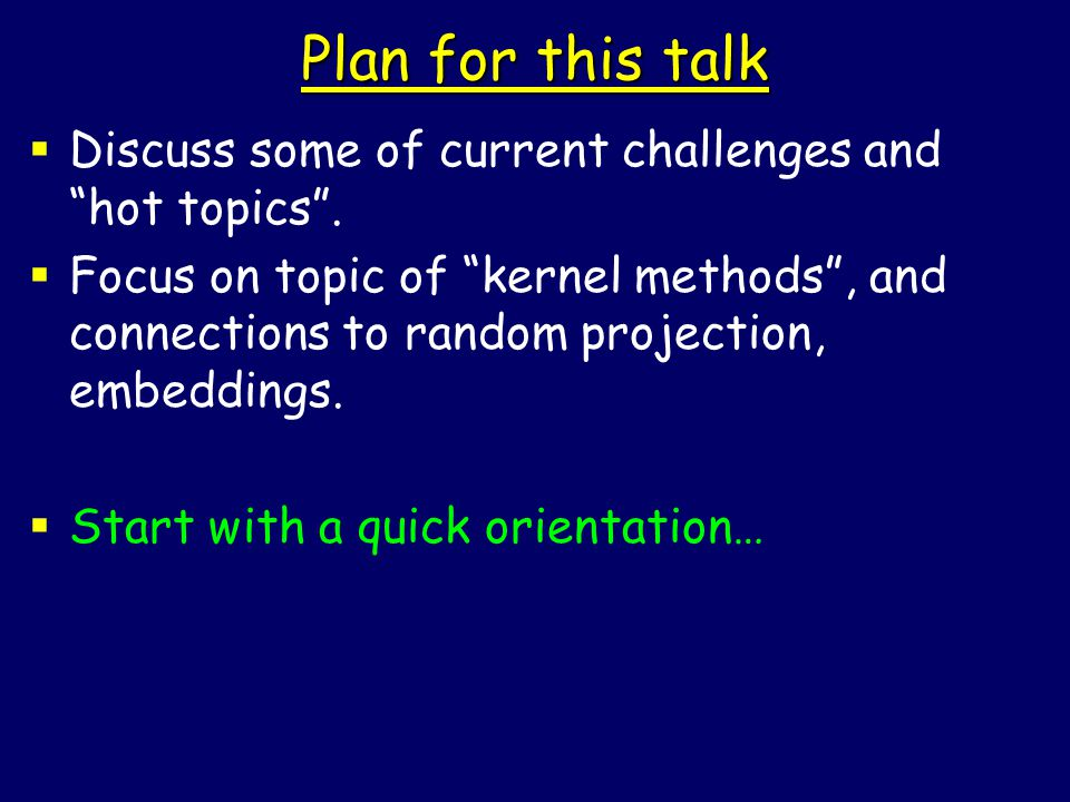 Plan for this talk  Discuss some of current challenges and hot topics .