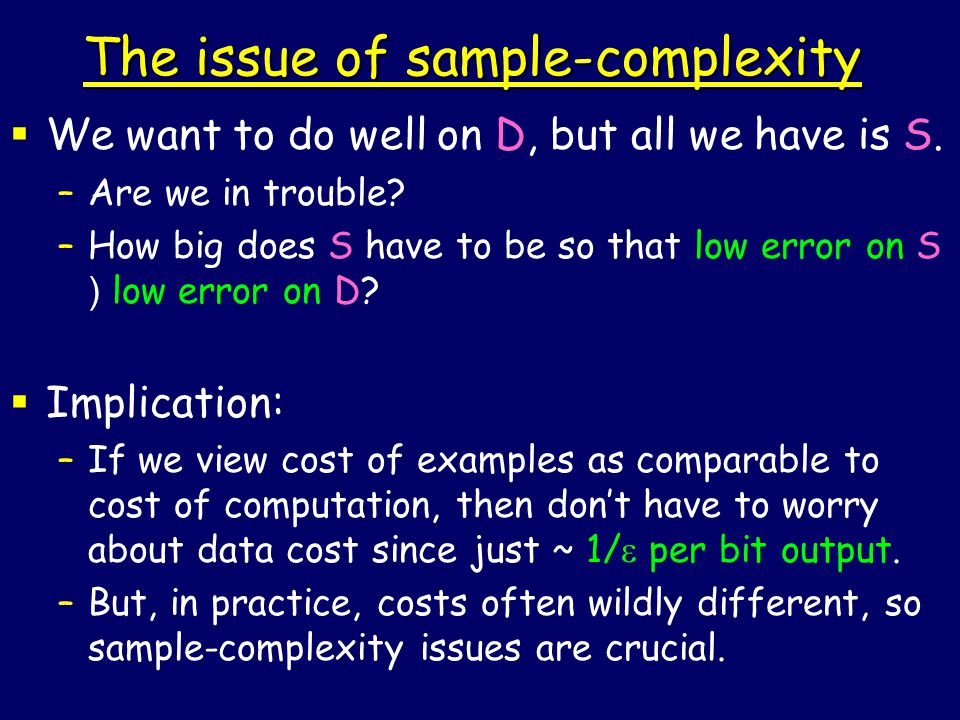 The issue of sample-complexity  We want to do well on D, but all we have is S.