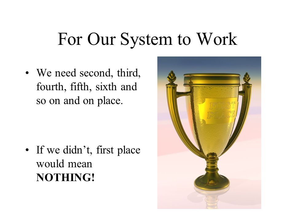 For Our System to Work We need second, third, fourth, fifth, sixth and so on and on place.
