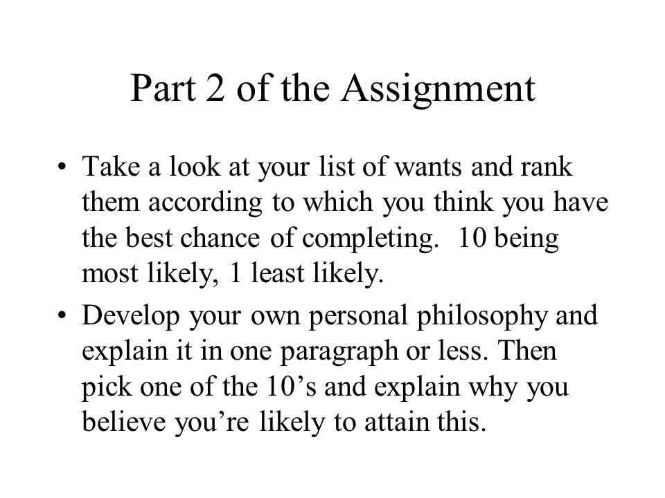 Part 2 of the Assignment Take a look at your list of wants and rank them according to which you think you have the best chance of completing.