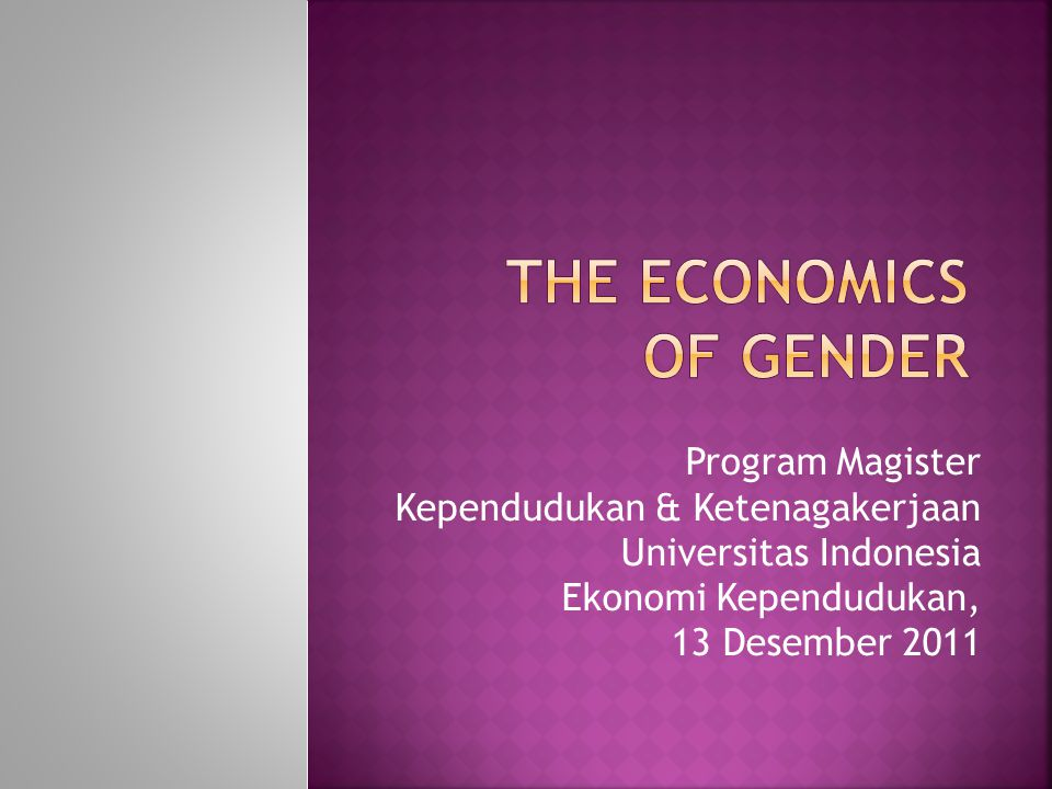  The origin of gender difference  The economics of gender  Blinkers in economic theory  Gender difference in labor market  Example of gender bias policies 02/12/2011 ELP & DHA 2