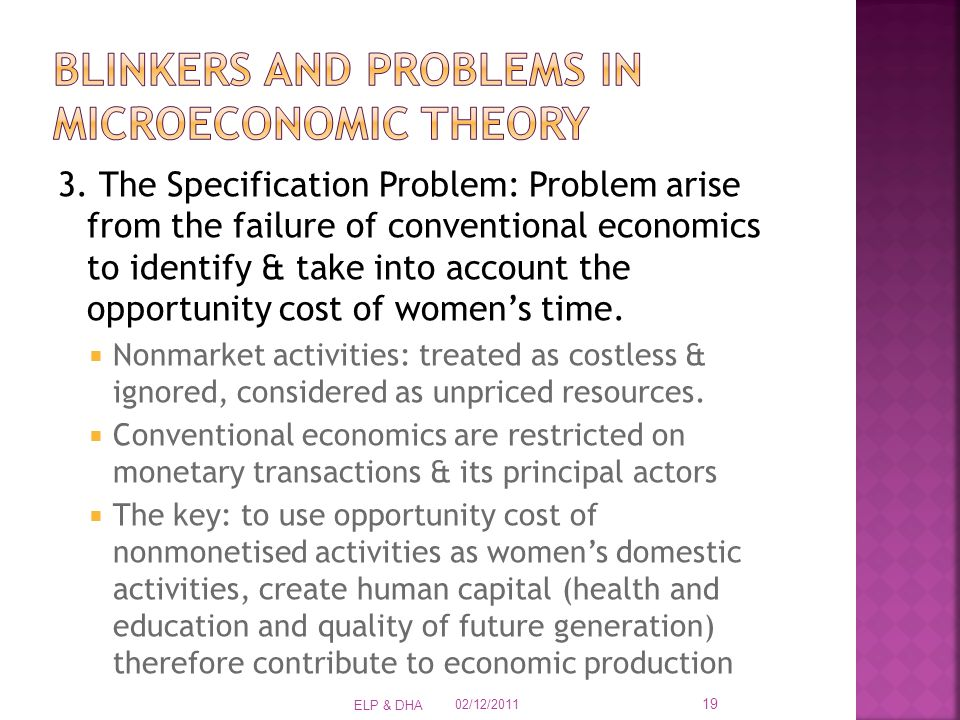 3. The Specification Problem: Problem arise from the failure of conventional economics to identify & take into account the opportunity cost of women's