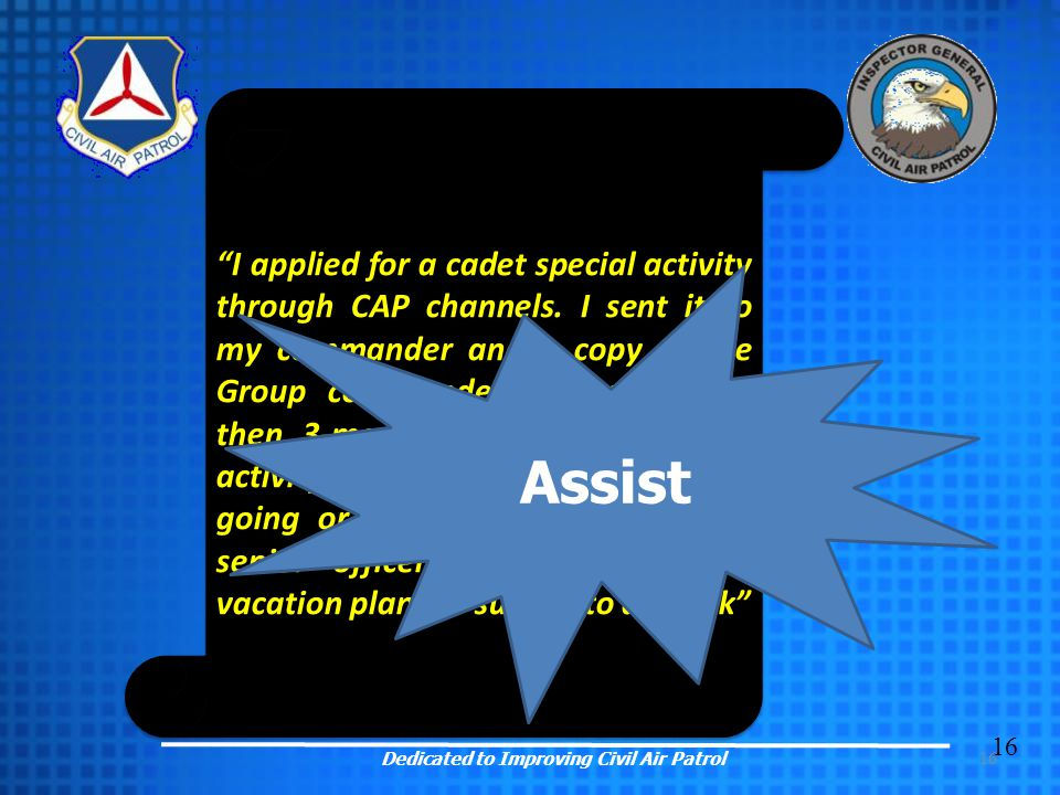 "16 ""I applied for a cadet special activity through CAP channels. I sent it to my commander and a copy to the Group commander, and with less then 3-mon"