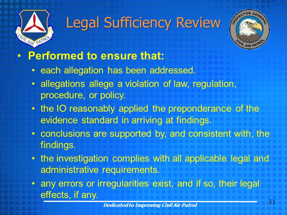 31 Legal Sufficiency Review Performed to ensure that: each allegation has been addressed.