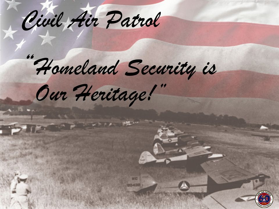 35 Civil Air Patrol Homeland Security is Our Heritage!