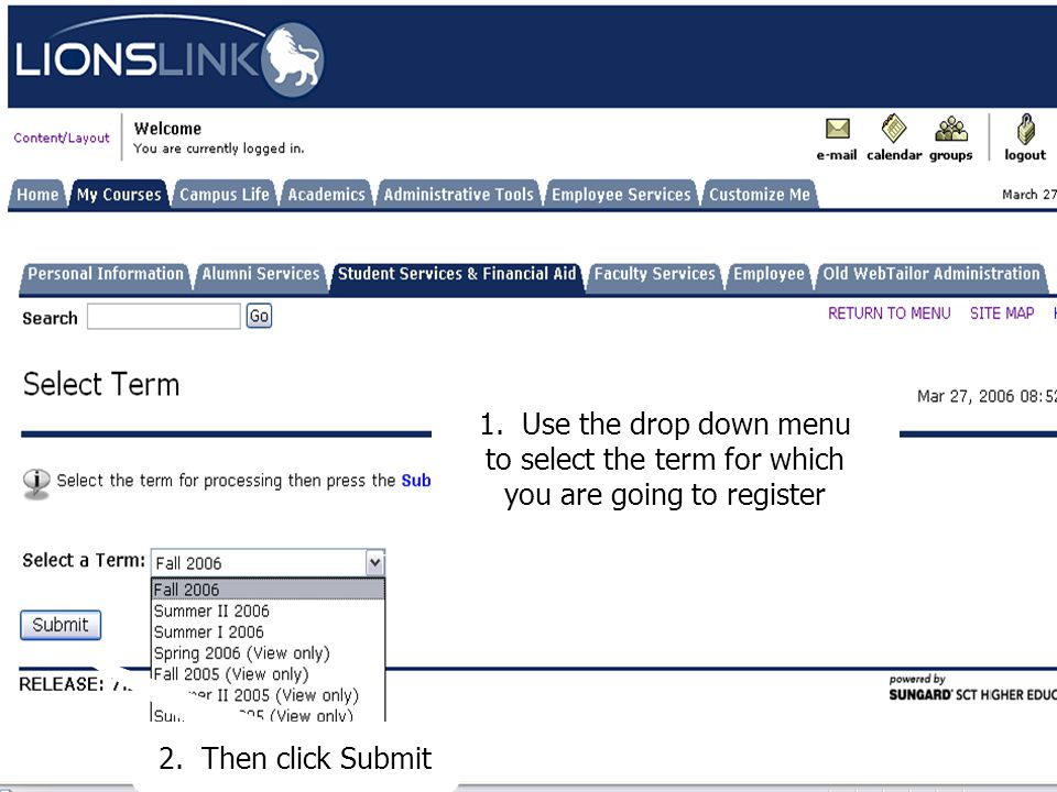 1. Use the drop down menu to select the term for which you are going to register 2. Then click Submit
