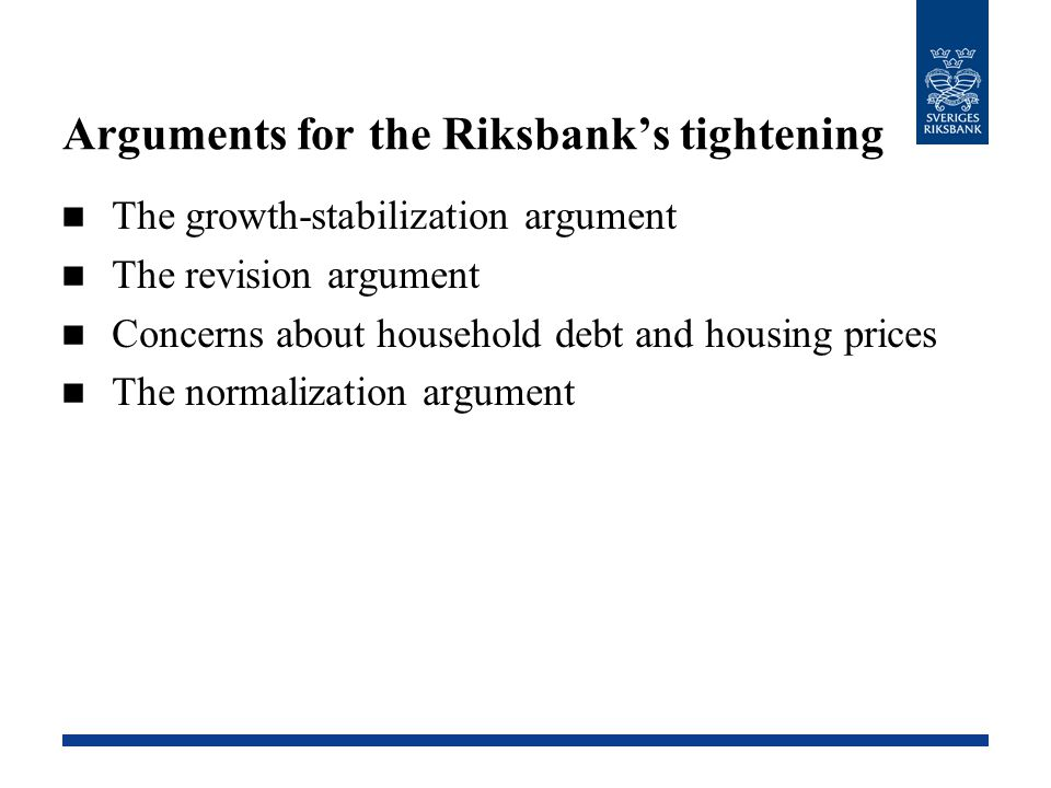 Arguments for the Riksbank's tightening The growth-stabilization argument The revision argument Concerns about household debt and housing prices The n