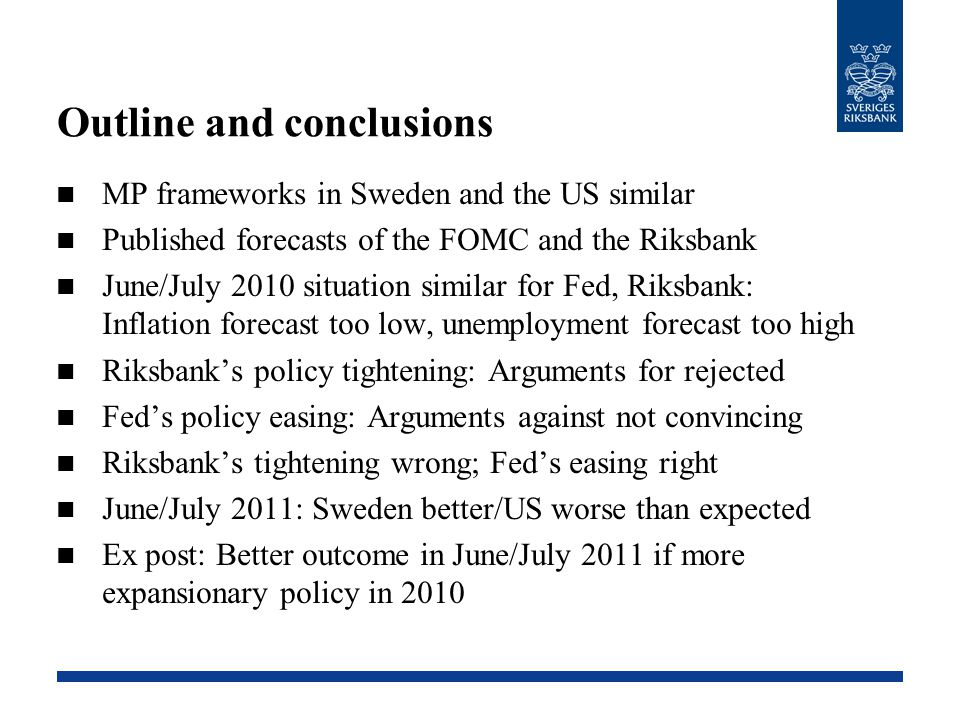 Outline and conclusions MP frameworks in Sweden and the US similar Published forecasts of the FOMC and the Riksbank June/July 2010 situation similar f