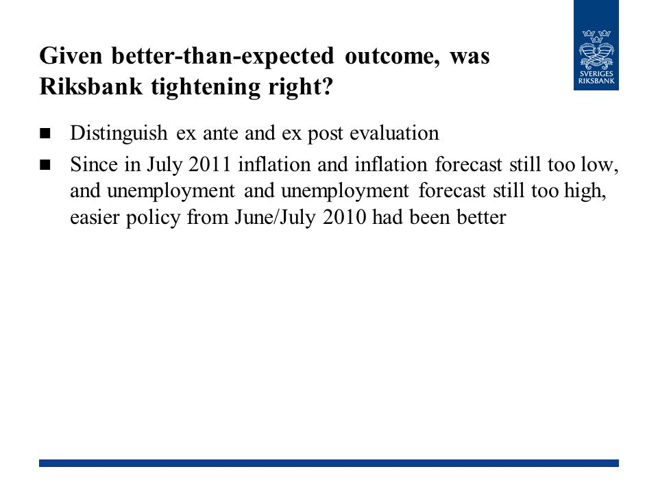 Given better-than-expected outcome, was Riksbank tightening right? Distinguish ex ante and ex post evaluation Since in July 2011 inflation and inflati