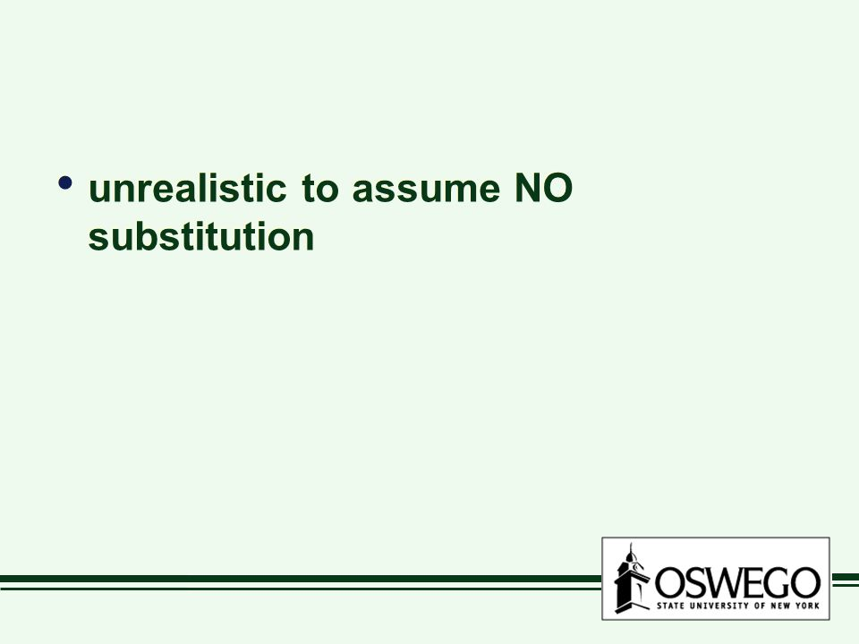 unrealistic to assume NO substitution