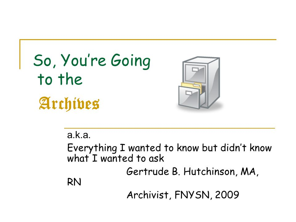 So, You're Going to the Archives a.k.a.