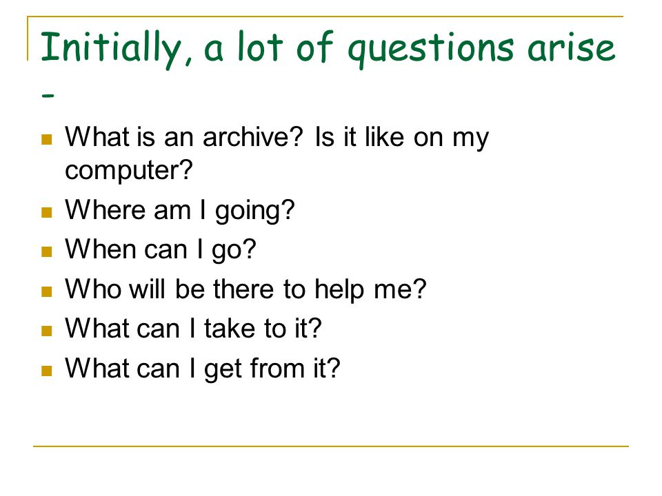 Initially, a lot of questions arise - What is an archive.