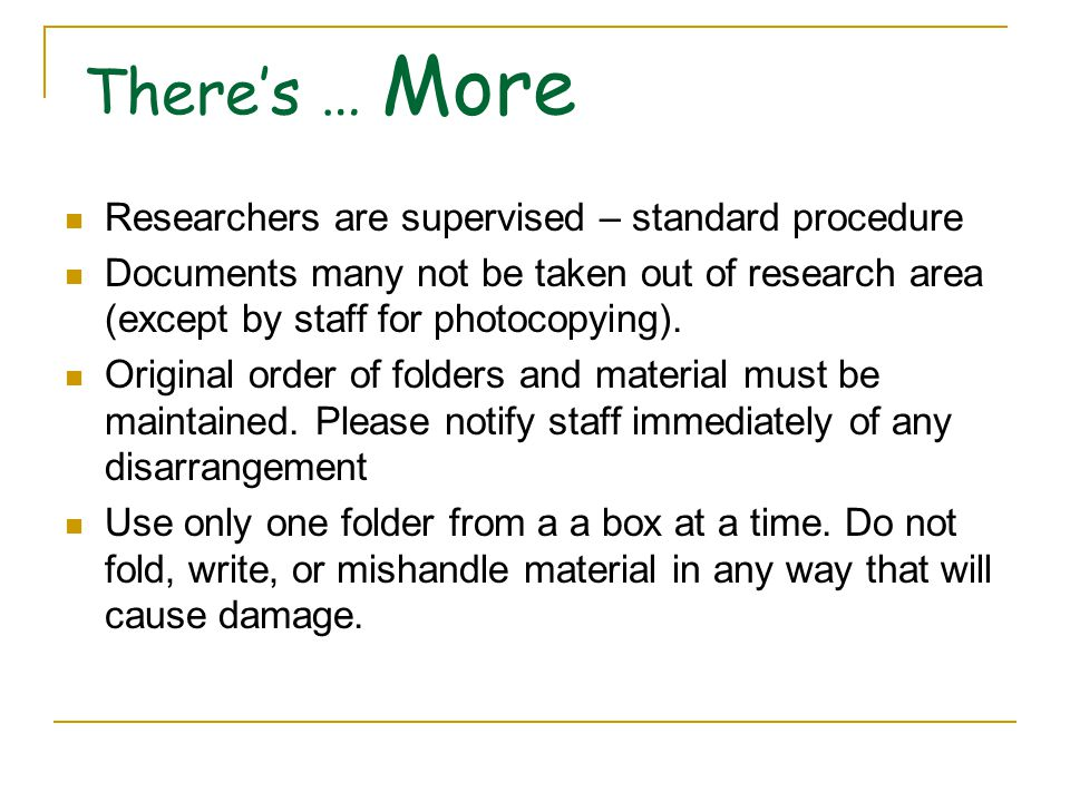 There's … More Researchers are supervised – standard procedure Documents many not be taken out of research area (except by staff for photocopying).