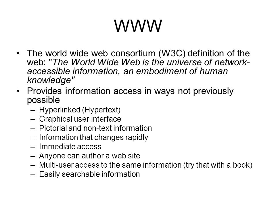 WWW The world wide web consortium (W3C) definition of the web: