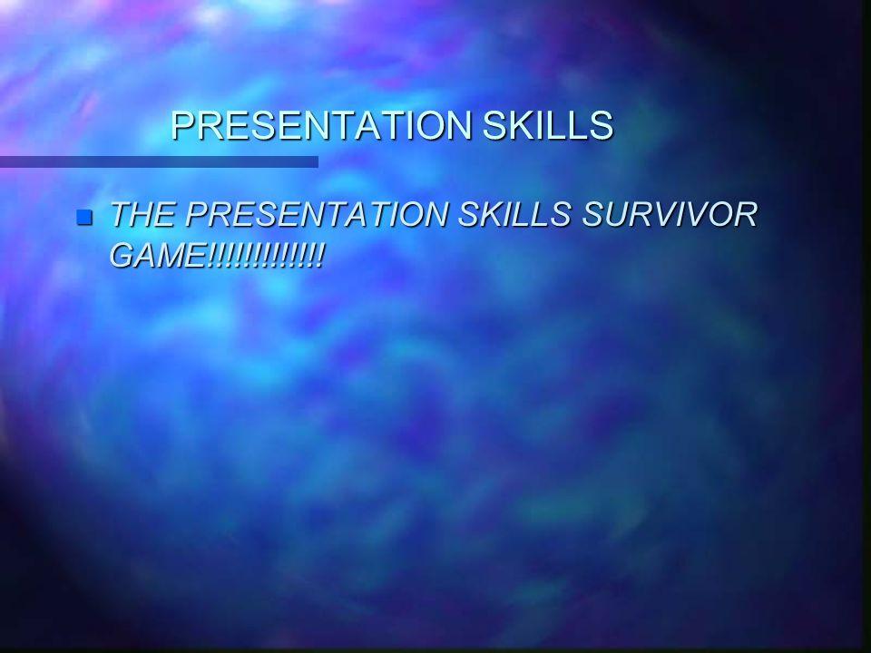 PRESENTATION SKILLS n THE PRESENTATION SKILLS SURVIVOR GAME!!!!!!!!!!!!!