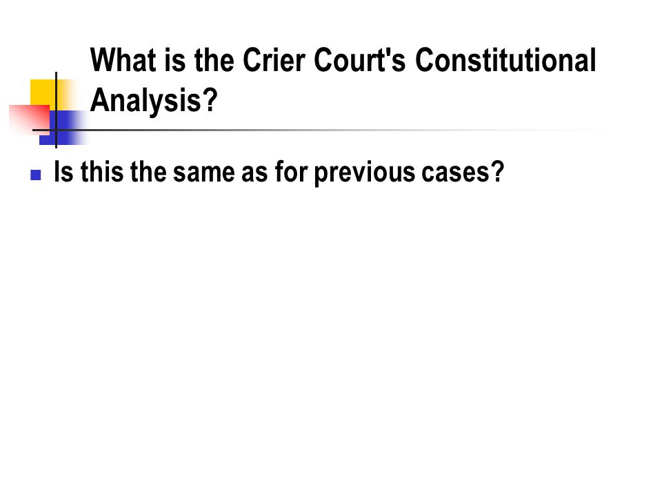 What is the Crier Court s Constitutional Analysis Is this the same as for previous cases