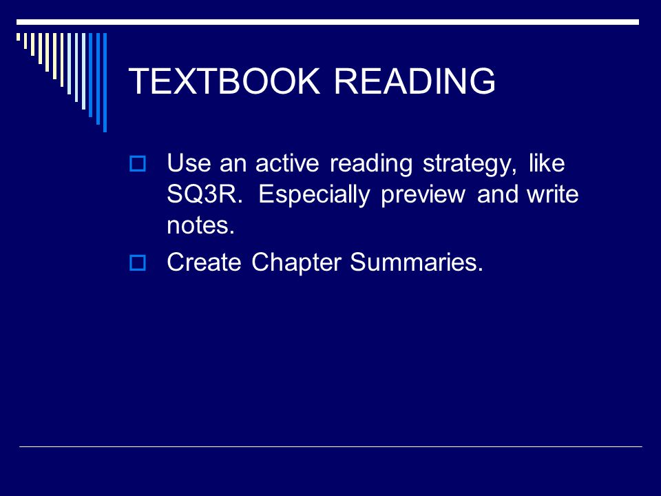 TEXTBOOK READING  Use an active reading strategy, like SQ3R.