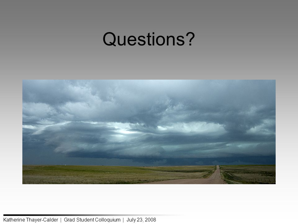 Katherine Thayer-Calder | Grad Student Colloquium | July 23, 2008 Questions?