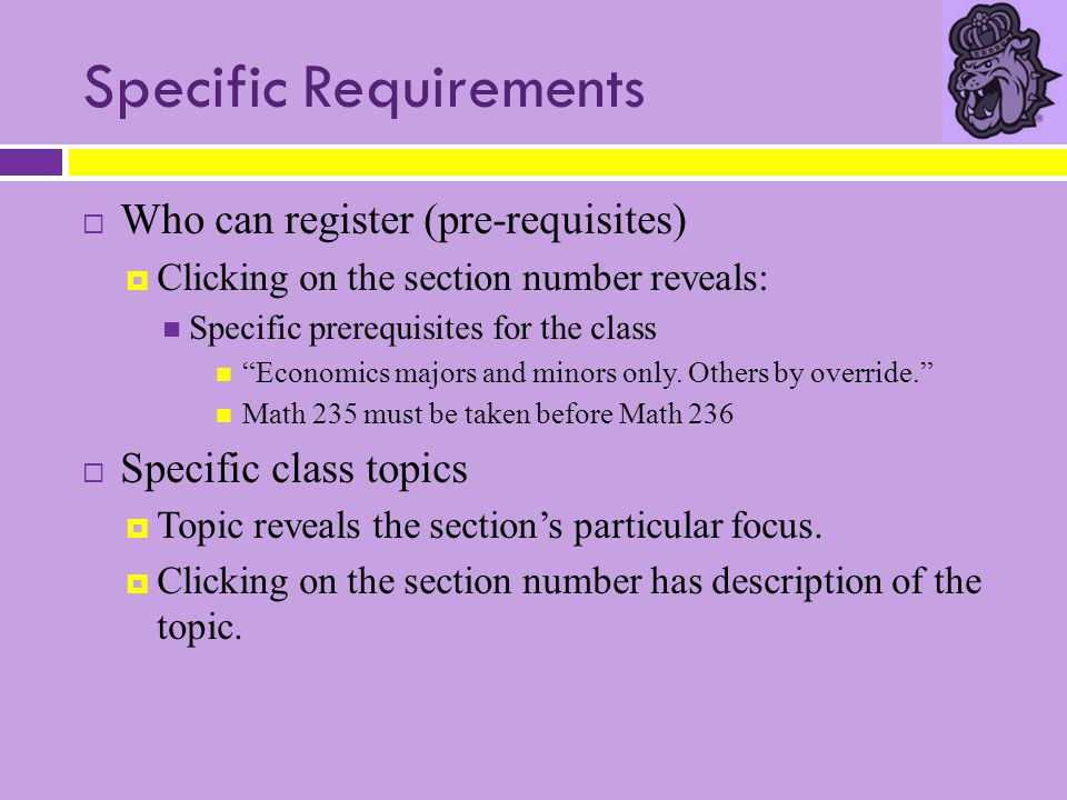 "Specific Requirements  Who can register (pre-requisites)  Clicking on the section number reveals: Specific prerequisites for the class ""Economics ma"