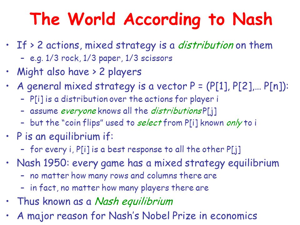 The World According to Nash If > 2 actions, mixed strategy is a distribution on them –e.g.