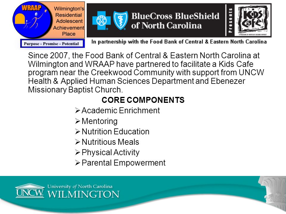 Since 2007, the Food Bank of Central & Eastern North Carolina at Wilmington and WRAAP have partnered to facilitate a Kids Cafe program near the Creekw