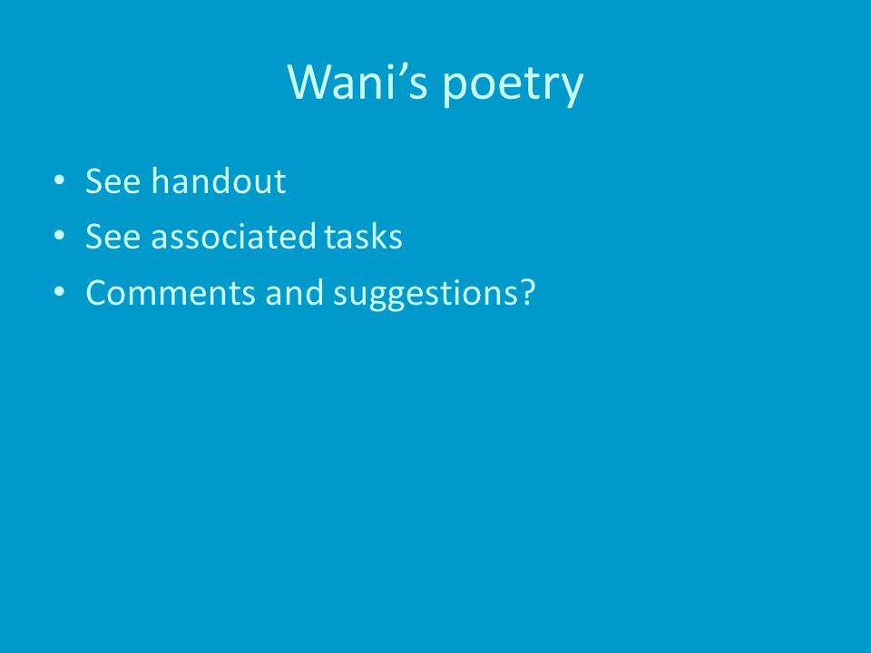 Wani's poetry See handout See associated tasks Comments and suggestions?