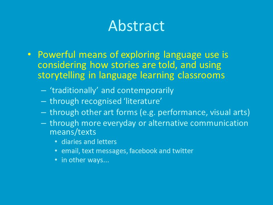 Abstract Powerful means of exploring language use is considering how stories are told, and using storytelling in language learning classrooms – 'traditionally' and contemporarily – through recognised 'literature' – through other art forms (e.g.