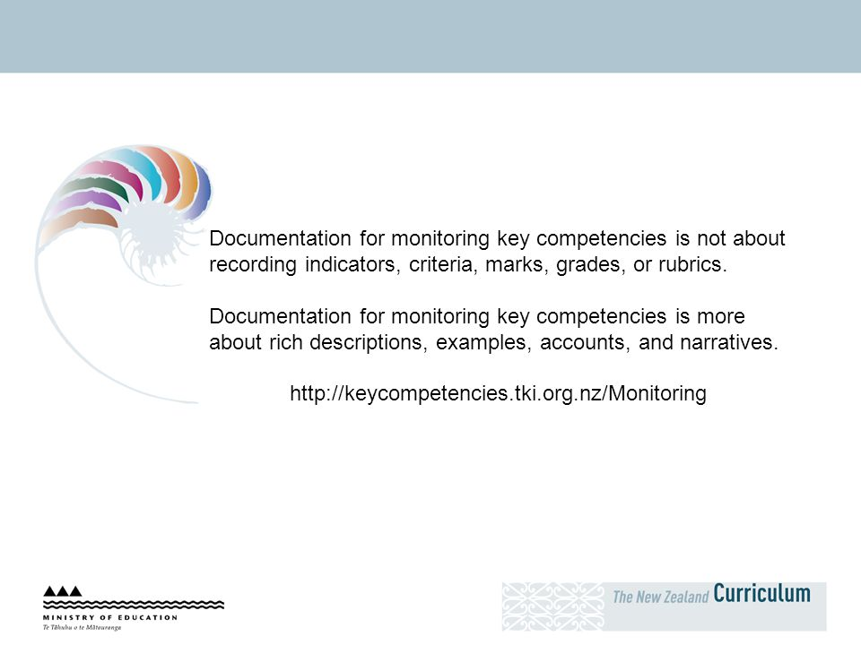 Documentation for monitoring key competencies is not about recording indicators, criteria, marks, grades, or rubrics. Documentation for monitoring key