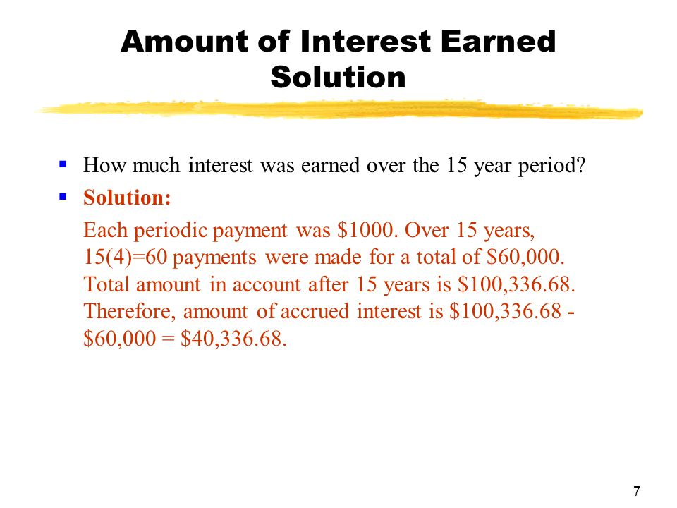7 Amount of Interest Earned Solution  How much interest was earned over the 15 year period.