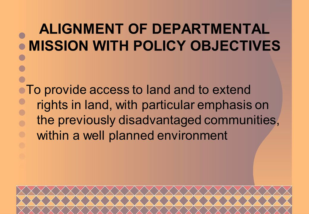 THE DEPARTMENTAL MISSION IS UNDERPINNED BY THE FOLLOWING STRATEGIC OBJECTIVES Provision of access to land Provision of rights in land Improvement & alignment of systems & processes Improvement of stakeholder relations Effective co-ordination of integrated spatial planning and information