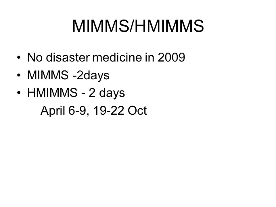 MIMMS/HMIMMS No disaster medicine in 2009 MIMMS -2days HMIMMS - 2 days April 6-9, 19-22 Oct